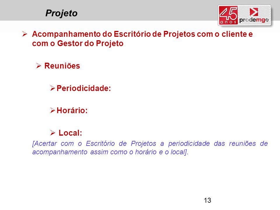 Projeto  Acompanhamento do Escritório de Projetos com o cliente e com o Gestor do Projeto  Reuniões  Periodicidade:  Horário:  Local: [Acertar co