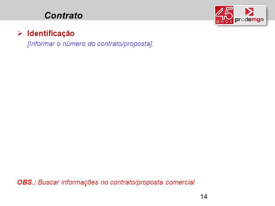 Contrato  Identificação [Informar o número do contrato/proposta]. OBS.: Buscar informações no contrato/proposta comercial 14