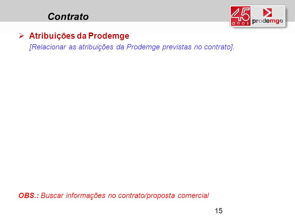 Contrato  Atribuições da Prodemge [Relacionar as atribuições da Prodemge previstas no contrato]. OBS.: Buscar informações no contrato/proposta comerc