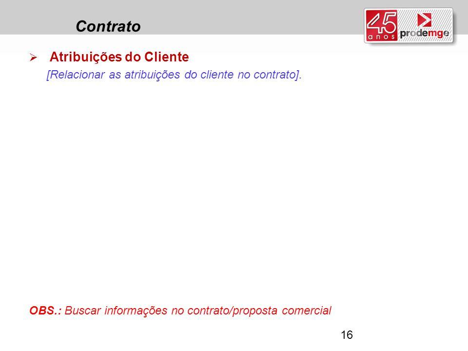 Contrato  Atribuições do Cliente [Relacionar as atribuições do cliente no contrato]. OBS.: Buscar informações no contrato/proposta comercial 16