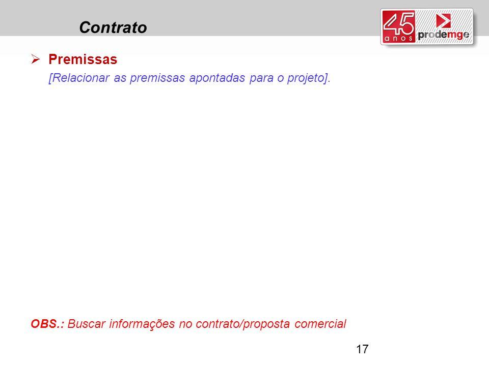Contrato  Premissas [Relacionar as premissas apontadas para o projeto]. OBS.: Buscar informações no contrato/proposta comercial 17