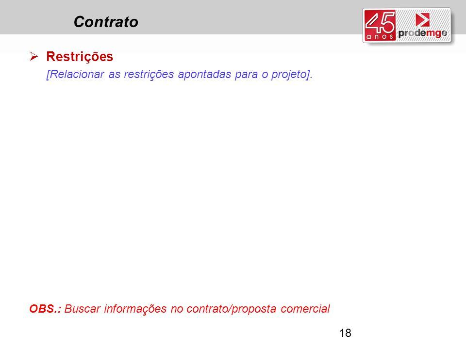 Contrato  Restrições [Relacionar as restrições apontadas para o projeto]. OBS.: Buscar informações no contrato/proposta comercial 18