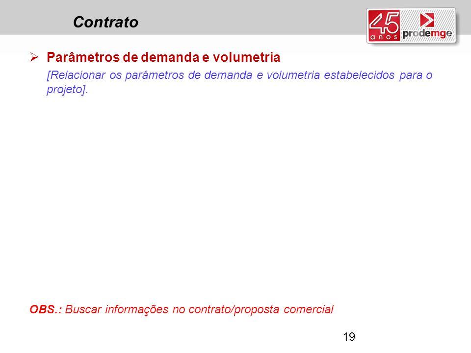 Contrato  Parâmetros de demanda e volumetria [Relacionar os parâmetros de demanda e volumetria estabelecidos para o projeto]. OBS.: Buscar informaçõe