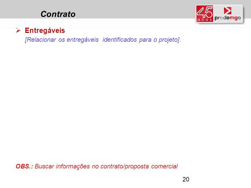 Contrato  Entregáveis [Relacionar os entregáveis identificados para o projeto]. OBS.: Buscar informações no contrato/proposta comercial 20