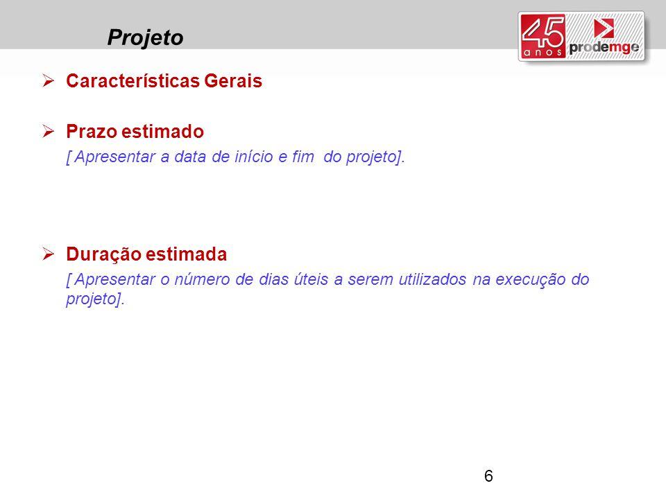 Projeto  Características Gerais  Prazo estimado [ Apresentar a data de início e fim do projeto].  Duração estimada [ Apresentar o número de dias út