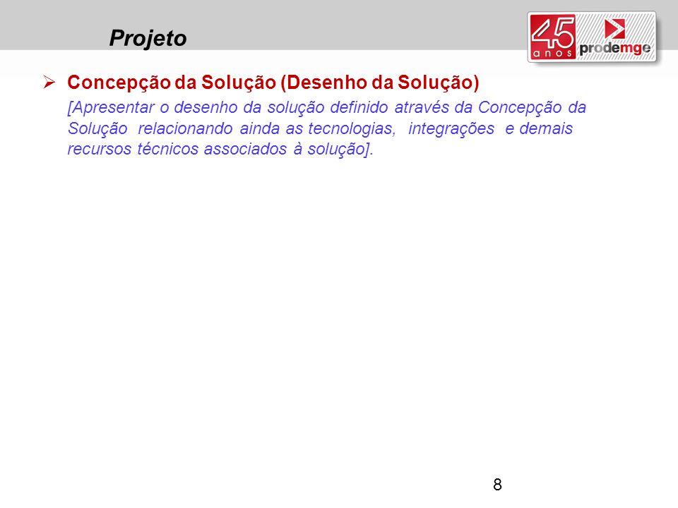 Projeto  Concepção da Solução (Desenho da Solução) [Apresentar o desenho da solução definido através da Concepção da Solução relacionando ainda as te