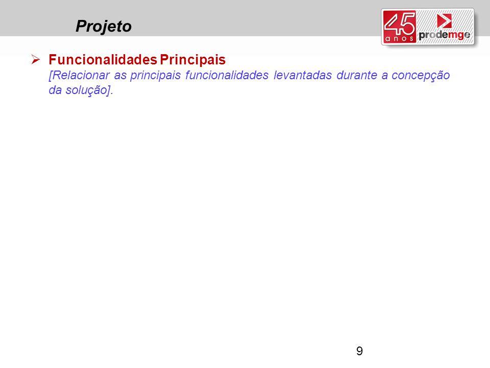 Projeto  Funcionalidades Principais [Relacionar as principais funcionalidades levantadas durante a concepção da solução]. 9