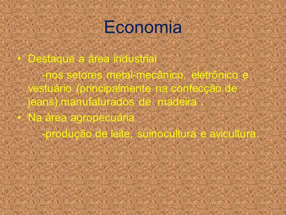 Economia Destaque a área industrial -nos setores metal-mecânico, eletrônico e vestuário (principalmente na confecção de jeans),manufaturados de madeir