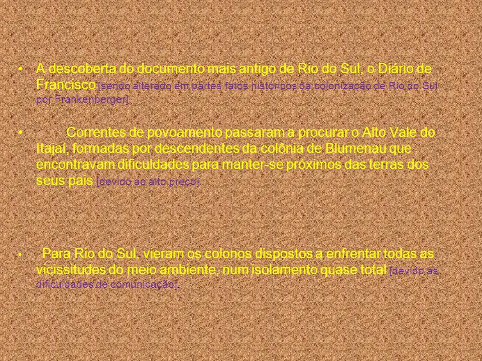 A descoberta do documento mais antigo de Rio do Sul, o Diário de Francisco [sendo alterado em partes fatos históricos da colonização de Rio do Sul por