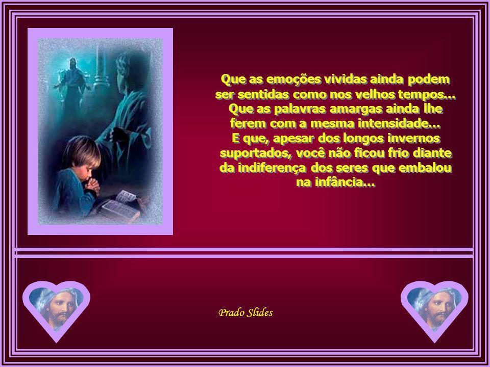 Prado Slides Mas sentirá que em seu peito o coração ainda pulsará no mesmo compasso de antes...