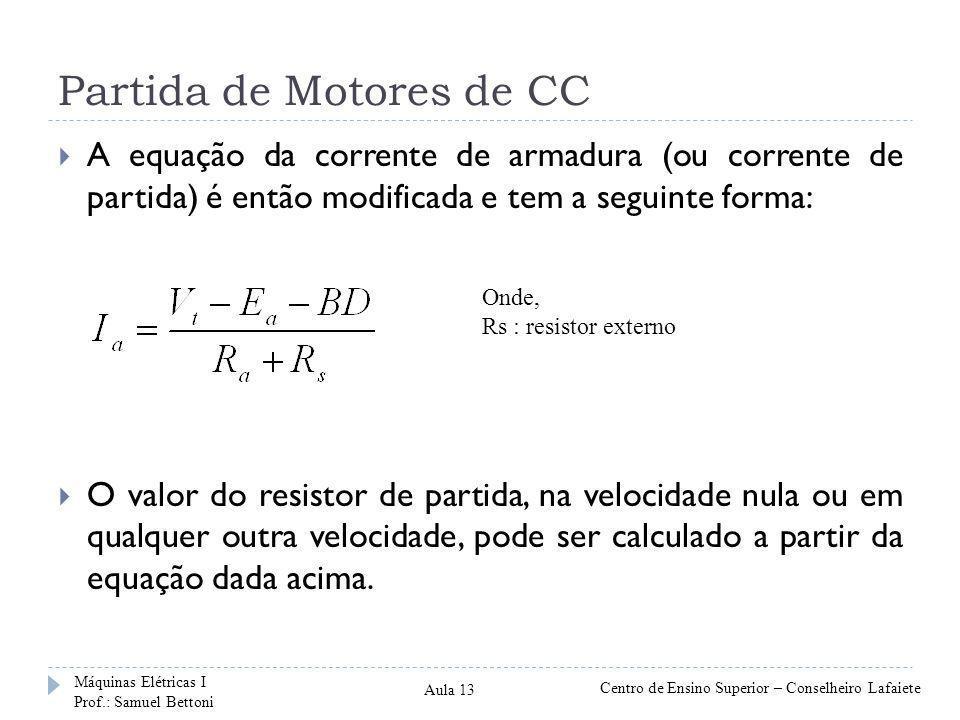 Partida de Motores de CC  A equação da corrente de armadura (ou corrente de partida) é então modificada e tem a seguinte forma:  O valor do resistor