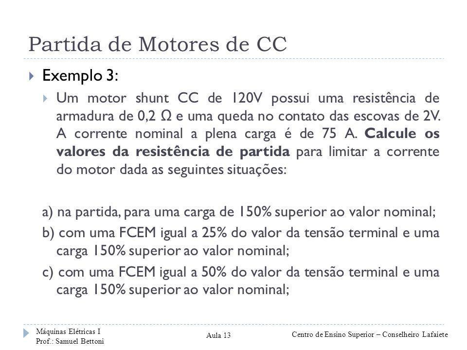 Partida de Motores de CC  Exemplo 3:  Um motor shunt CC de 120V possui uma resistência de armadura de 0,2 Ω e uma queda no contato das escovas de 2V