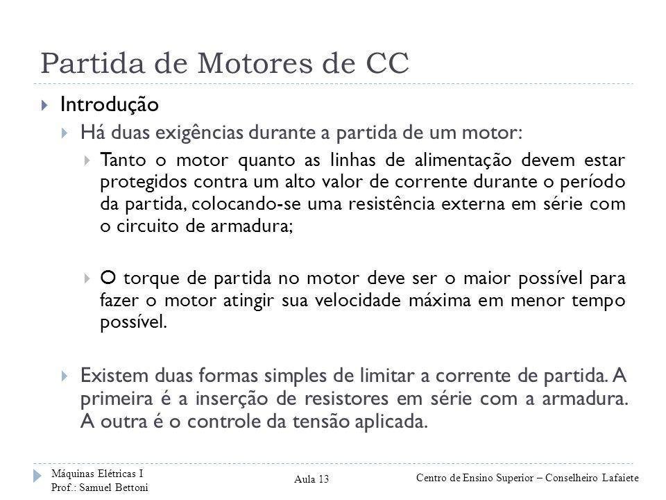 Partida de Motores de CC  Introdução  Há duas exigências durante a partida de um motor:  Tanto o motor quanto as linhas de alimentação devem estar