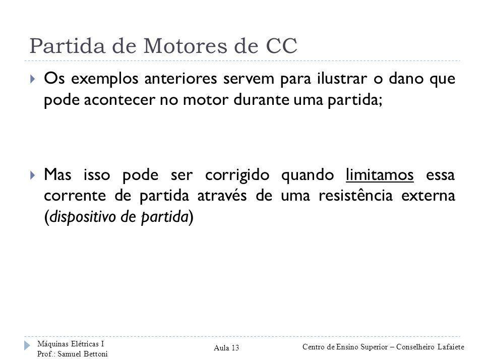 Partida de Motores de CC  Os exemplos anteriores servem para ilustrar o dano que pode acontecer no motor durante uma partida;  Mas isso pode ser cor