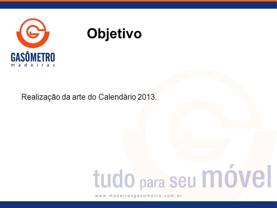 Realização da arte do Calendário 2013. Objetivo