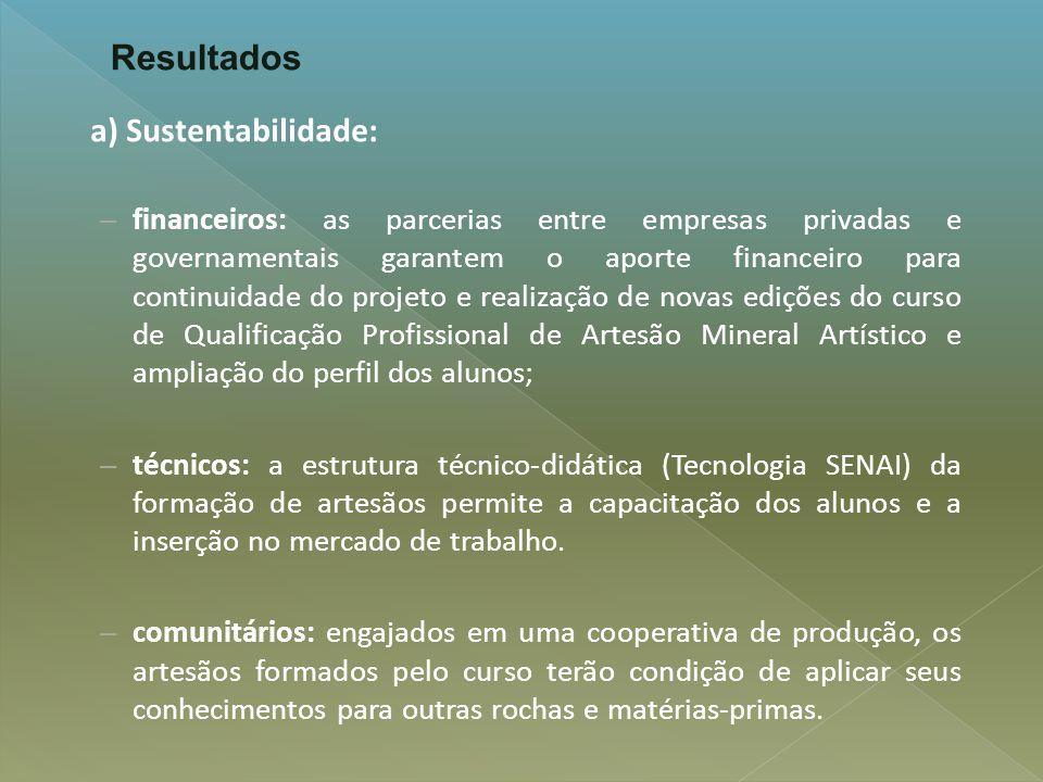 a) Sustentabilidade: – financeiros: as parcerias entre empresas privadas e governamentais garantem o aporte financeiro para continuidade do projeto e