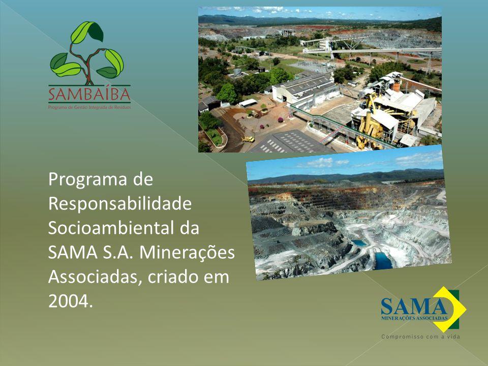 Programa de Responsabilidade Socioambiental da SAMA S.A. Minerações Associadas, criado em 2004.
