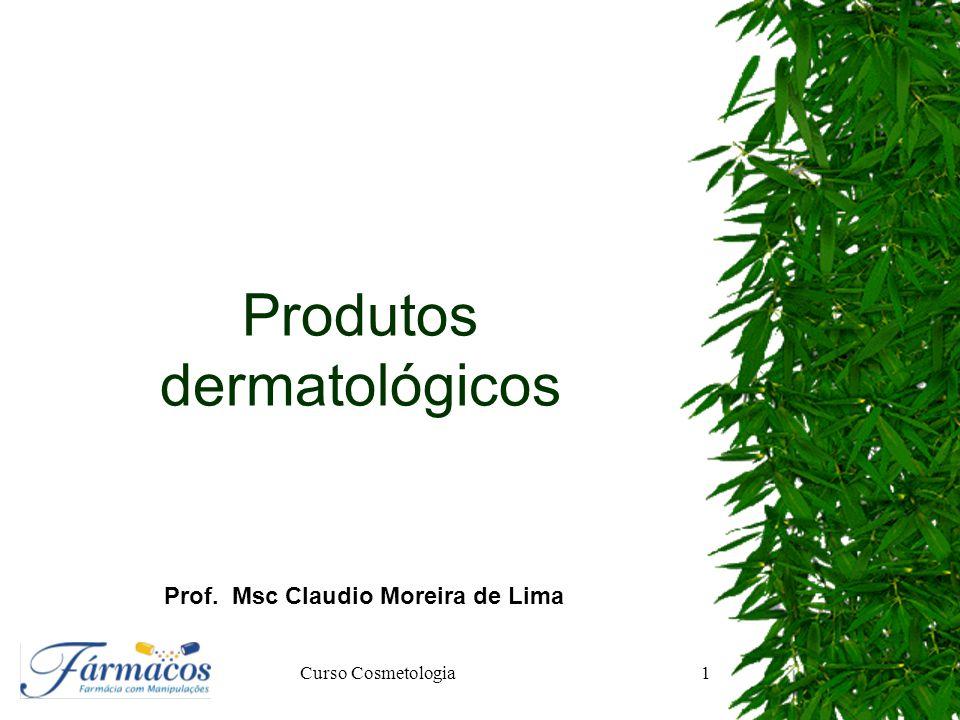 Produtos dermatológicos Prof. Msc Claudio Moreira de Lima Curso Cosmetologia1