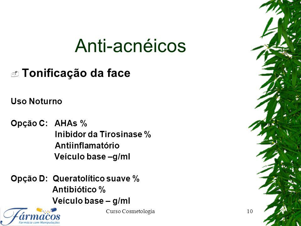 Anti-acnéicos  Tonificação da face Uso Noturno Opção C: AHAs % Inibidor da Tirosinase % Antiinflamatório Veículo base –g/ml Opção D: Queratolítico su