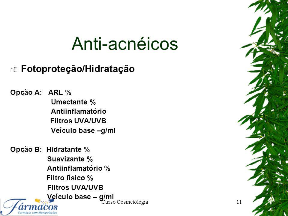 Anti-acnéicos  Fotoproteção/Hidratação Opção A: ARL % Umectante % Antiinflamatório Filtros UVA/UVB Veículo base –g/ml Opção B: Hidratante % Suavizant