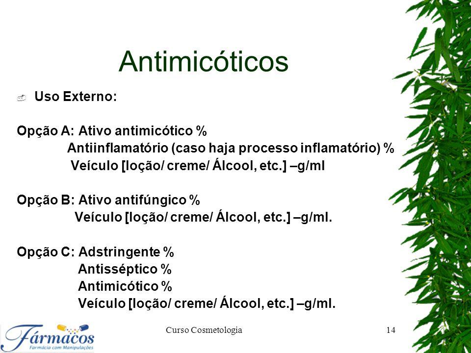 Antimicóticos  Uso Externo: Opção A: Ativo antimicótico % Antiinflamatório (caso haja processo inflamatório) % Veículo [loção/ creme/ Álcool, etc.] –