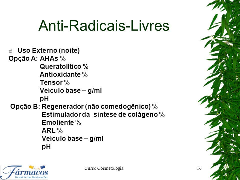 Anti-Radicais-Livres  Uso Externo (noite) Opção A: AHAs % Queratolítico % Antioxidante % Tensor % Veículo base – g/ml pH Opção B: Regenerador (não co