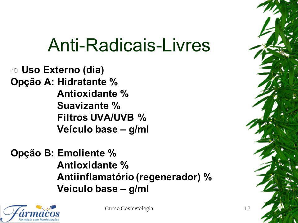 Anti-Radicais-Livres  Uso Externo (dia) Opção A: Hidratante % Antioxidante % Suavizante % Filtros UVA/UVB % Veículo base – g/ml Opção B: Emoliente %