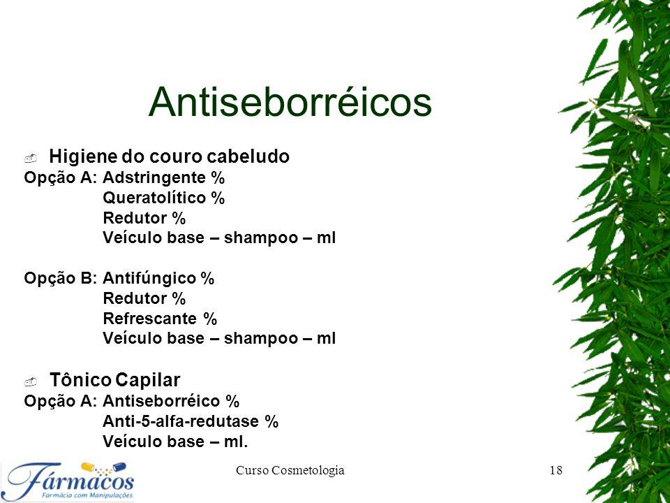 Antiseborréicos  Higiene do couro cabeludo Opção A: Adstringente % Queratolítico % Redutor % Veículo base – shampoo – ml Opção B: Antifúngico % Redut