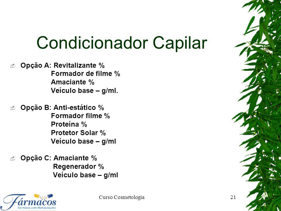 Condicionador Capilar  Opção A: Revitalizante % Formador de filme % Amaciante % Veículo base – g/ml.  Opção B: Anti-estático % Formador filme % Prot