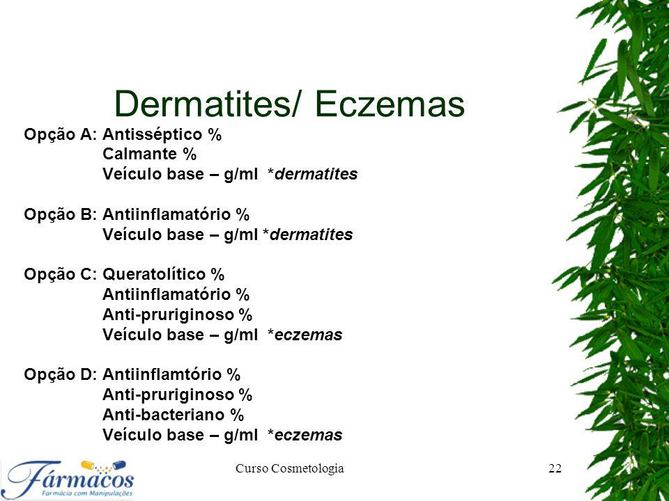 Dermatites/ Eczemas Opção A: Antisséptico % Calmante % Veículo base – g/ml *dermatites Opção B: Antiinflamatório % Veículo base – g/ml *dermatites Opç