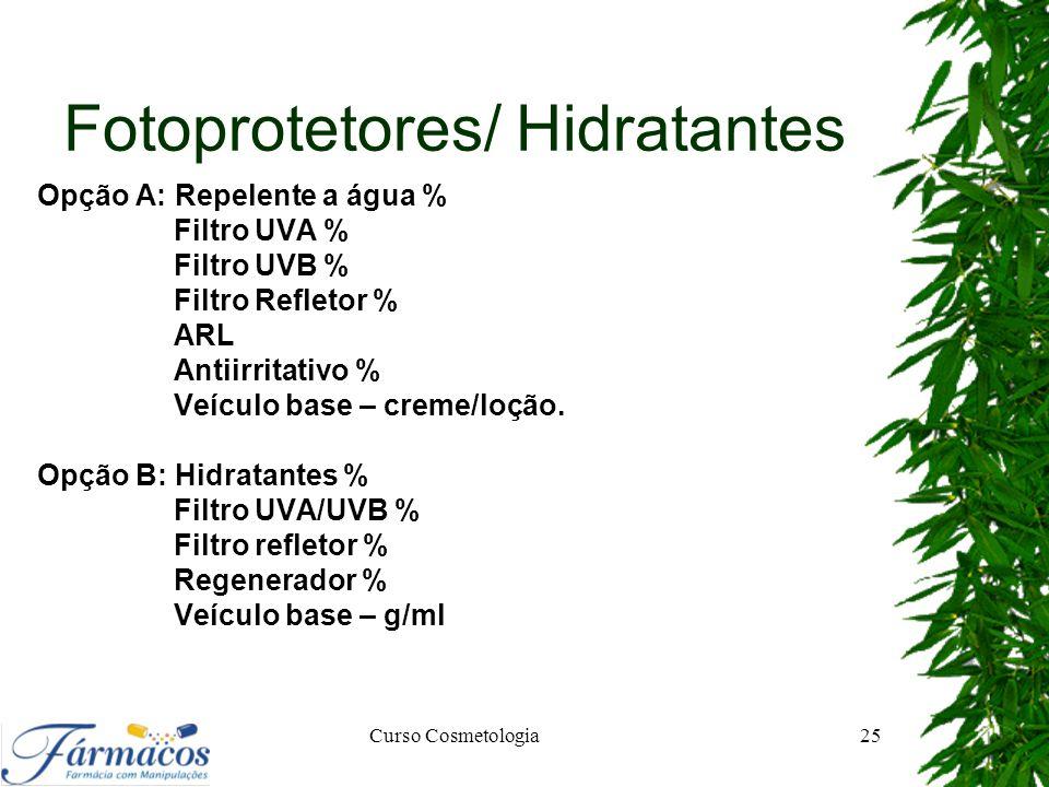 Fotoprotetores/ Hidratantes Opção A: Repelente a água % Filtro UVA % Filtro UVB % Filtro Refletor % ARL Antiirritativo % Veículo base – creme/loção. O
