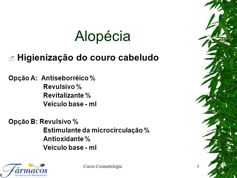 Alopécia  Higienização do couro cabeludo Opção A: Antiseborréico % Revulsivo % Revitalizante % Veículo base - ml Opção B: Revulsivo % Estimulante da