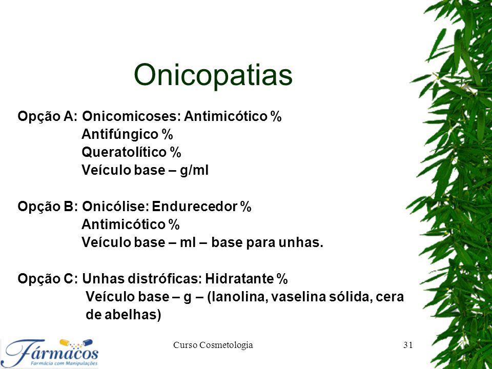 Onicopatias Opção A: Onicomicoses: Antimicótico % Antifúngico % Queratolítico % Veículo base – g/ml Opção B: Onicólise: Endurecedor % Antimicótico % V