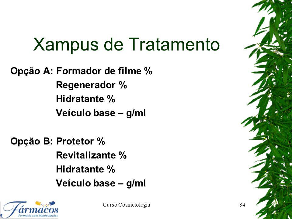 Xampus de Tratamento Opção A: Formador de filme % Regenerador % Hidratante % Veículo base – g/ml Opção B: Protetor % Revitalizante % Hidratante % Veíc