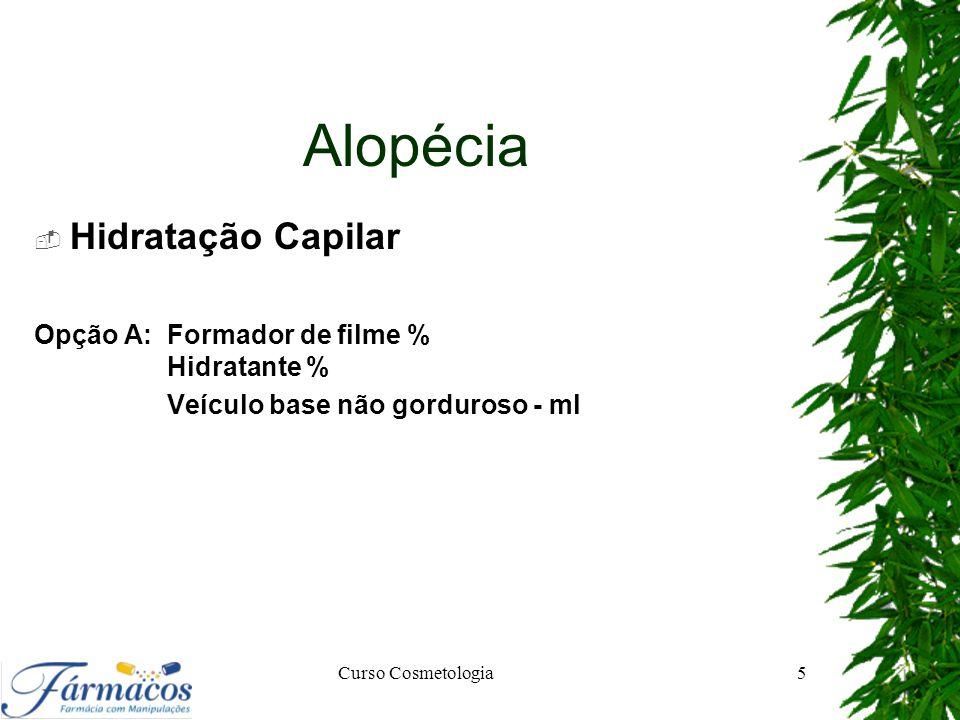 Alopécia  Hidratação Capilar Opção A: Formador de filme % Hidratante % Veículo base não gorduroso - ml Curso Cosmetologia5