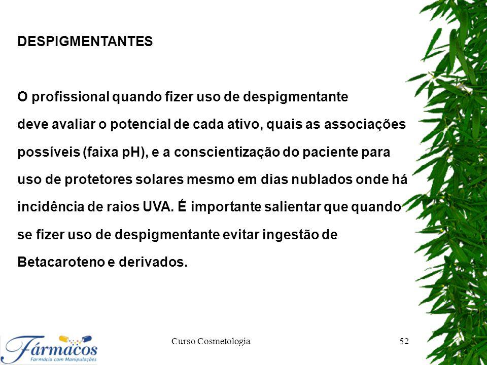 DESPIGMENTANTES O profissional quando fizer uso de despigmentante deve avaliar o potencial de cada ativo, quais as associações possíveis (faixa pH), e