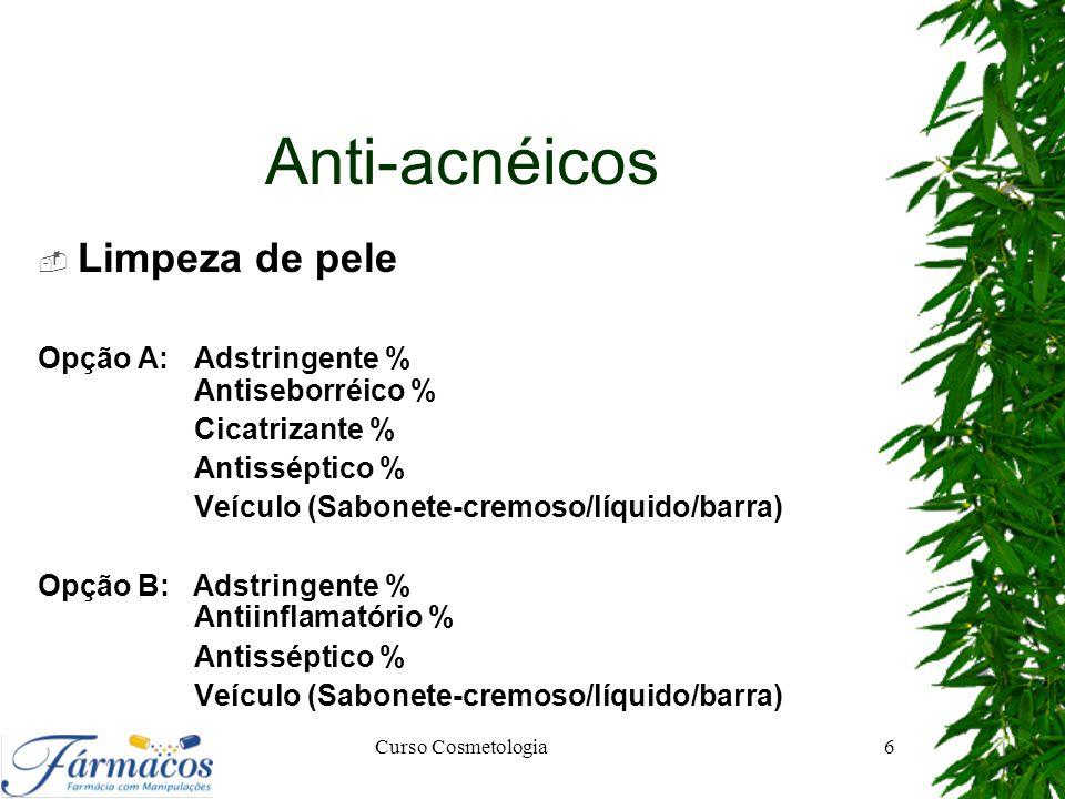 Anti-acnéicos  Limpeza de pele Opção A: Adstringente % Antiseborréico % Cicatrizante % Antisséptico % Veículo (Sabonete-cremoso/líquido/barra) Opção