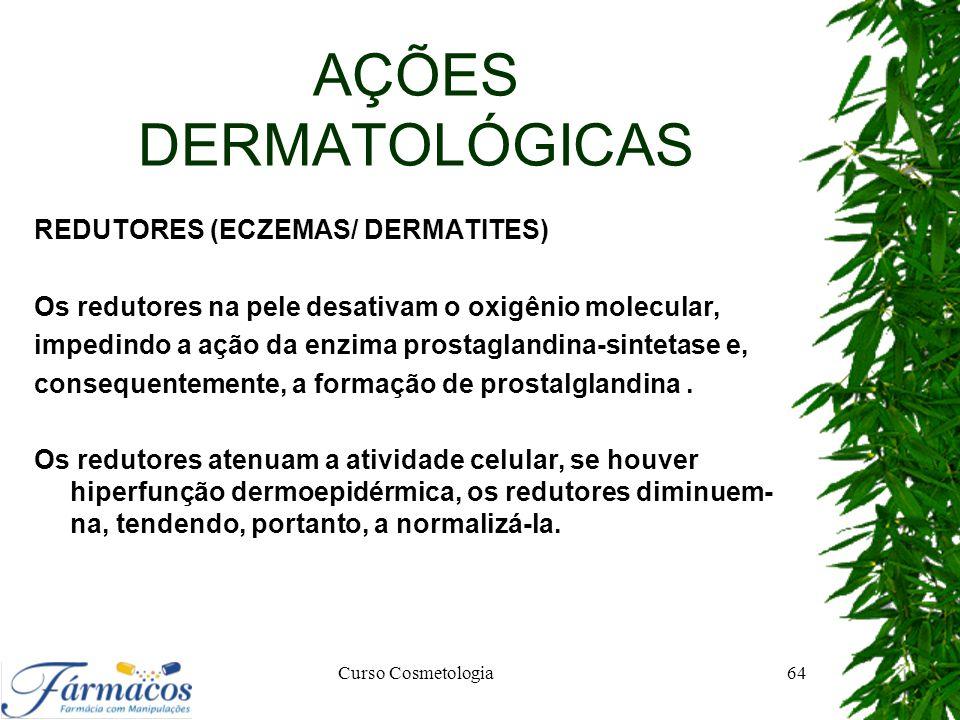 AÇÕES DERMATOLÓGICAS REDUTORES (ECZEMAS/ DERMATITES) Os redutores na pele desativam o oxigênio molecular, impedindo a ação da enzima prostaglandina-si