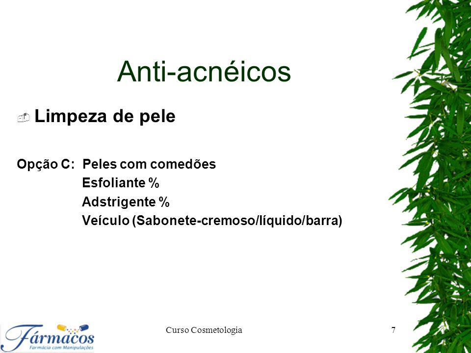 Anti-acnéicos  Tonificação da face Loção Tônica não Alcóolica Opção A: Adstrigente % Antiinflamatória % AHAs % Regenerador % Veículo base –g/ml Opção B: Bioflavonóide % Adstringente % Antioxidante % Veículo base – g/ml Curso Cosmetologia8