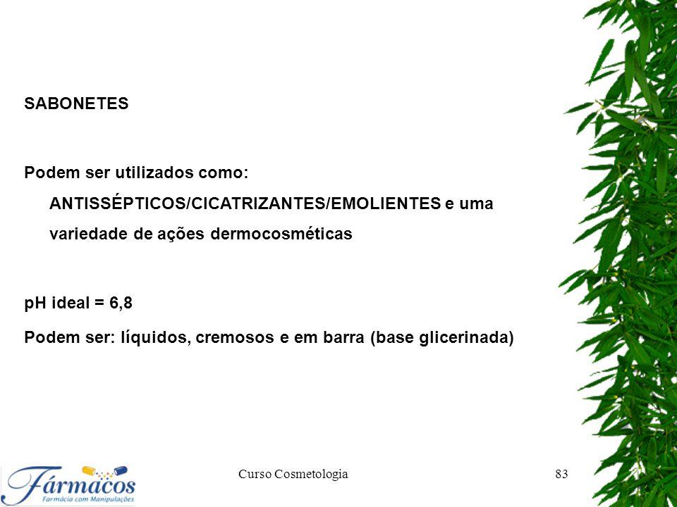 SABONETES Podem ser utilizados como: ANTISSÉPTICOS/CICATRIZANTES/EMOLIENTES e uma variedade de ações dermocosméticas pH ideal = 6,8 Podem ser: líquido