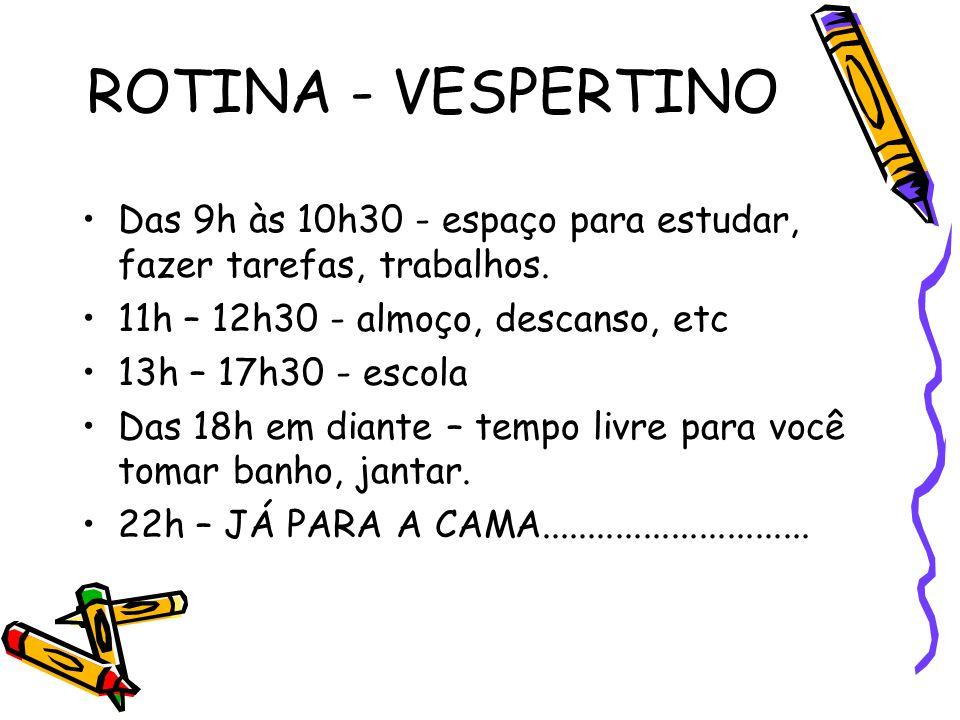 ROTINA - MATUTINO 7h30 – 12h – Escola 12h – 16h – almoço, descanso, etc 16h – 17h30 – espaço para estudar, fazer tarefas, trabalhos.