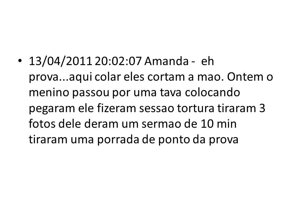 13/04/2011 20:02:07 Amanda - eh prova...aqui colar eles cortam a mao.