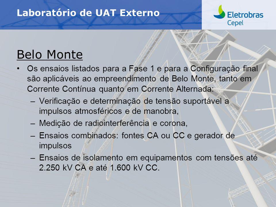 Centro de Pesquisas de Energia Elétrica - CEPELNome do Evento | Mês Ano Laboratório de UAT Externo Belo Monte Os ensaios listados para a Fase 1 e para