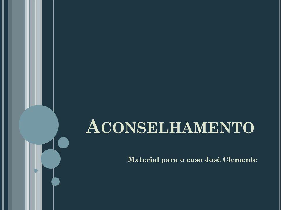 A CONSELHAMENTO Material para o caso José Clemente