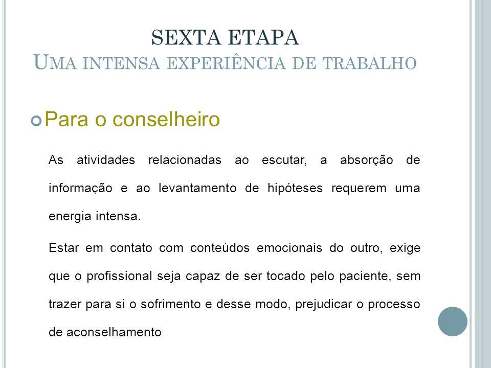 SEXTA ETAPA U MA INTENSA EXPERIÊNCIA DE TRABALHO Para o conselheiro As atividades relacionadas ao escutar, a absorção de informação e ao levantamento