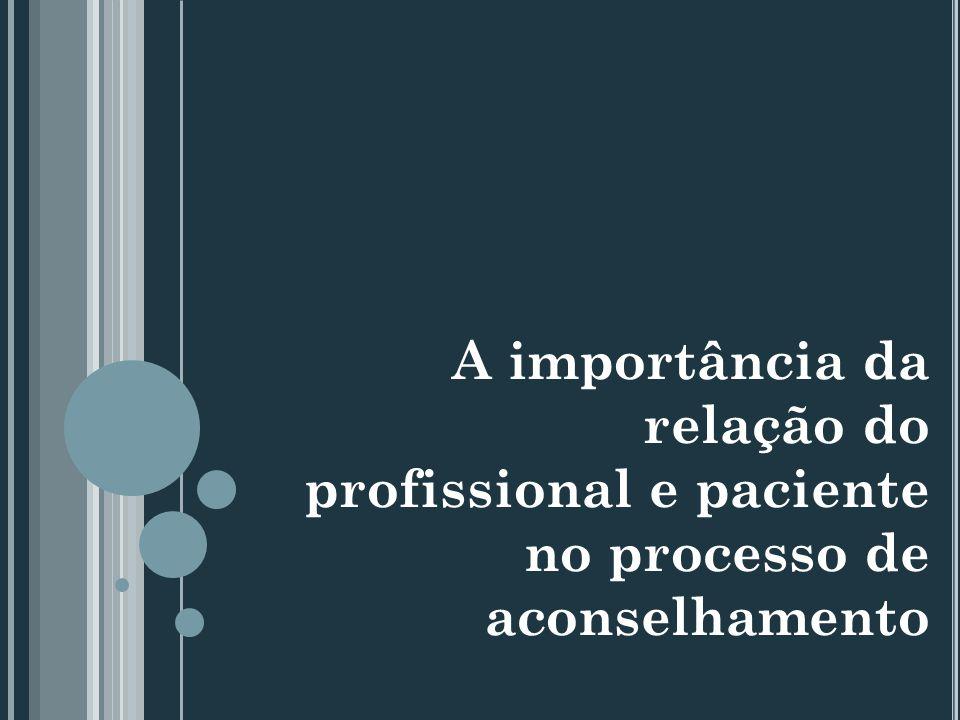 A importância da relação do profissional e paciente no processo de aconselhamento