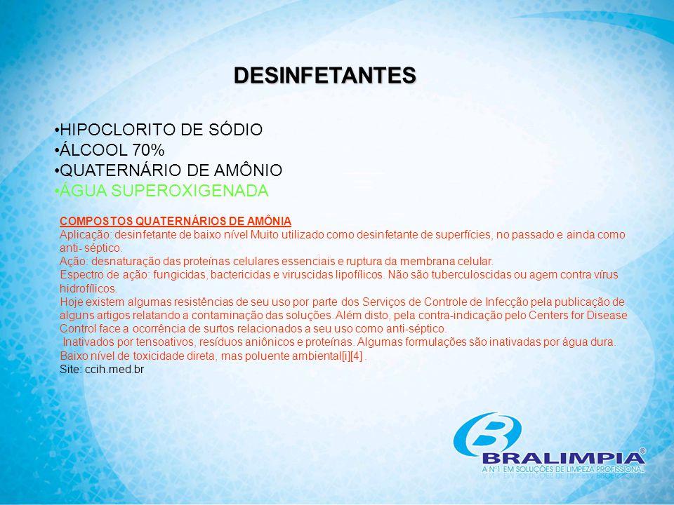 DESINFETANTES HIPOCLORITO DE SÓDIO ÁLCOOL 70% QUATERNÁRIO DE AMÔNIO ÁGUA SUPEROXIGENADA COMPOSTOS QUATERNÁRIOS DE AMÔNIA Aplicação: desinfetante de ba