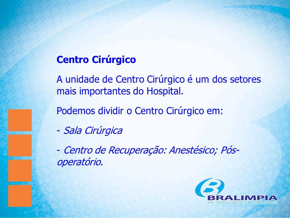 Centro Cirúrgico A unidade de Centro Cirúrgico é um dos setores mais importantes do Hospital. Podemos dividir o Centro Cirúrgico em: - Sala Cirúrgica