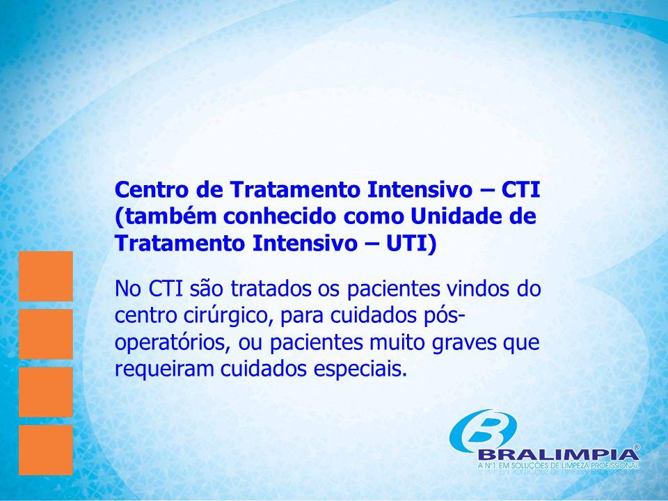 Centro de Tratamento Intensivo – CTI (também conhecido como Unidade de Tratamento Intensivo – UTI) No CTI são tratados os pacientes vindos do centro c