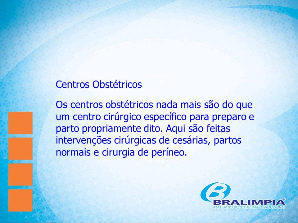 Centros Obstétricos Os centros obstétricos nada mais são do que um centro cirúrgico específico para preparo e parto propriamente dito. Aqui são feitas